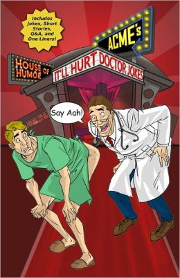 ACME'S HOUSE OF HUMOR: It'll Hurt Doctor Jokes