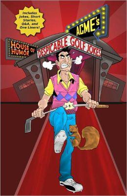 ACME'S HOUSE OF HUMOR: Despicable Golf Jokes