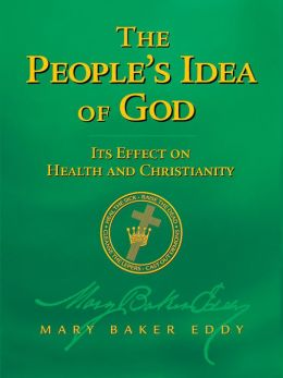 The People's Idea of God — Its Effect on Health and Christianity (Authorized Edition)