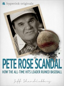 The Pete Rose Scandal: How the All-Time Hits Leader Ruined Baseball