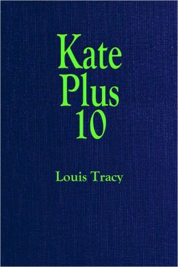 Kate Plus 10 (Illustrated With a Full-Color Frontispiece)