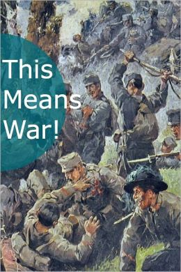 This Means War! An Anthology of 25 Classic War Novels