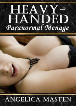 Heavy-Handed: Paranormal Menage