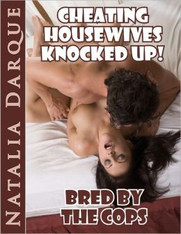 Bred By the Cops - Cheating Housewives Knocked Up