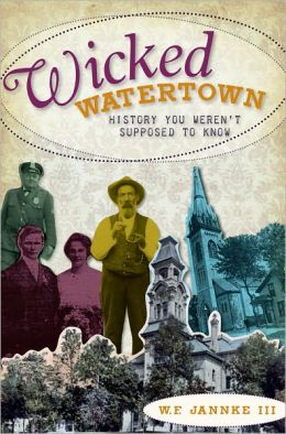 Wicked Watertown (WI): History You Weren't Supposed to Know