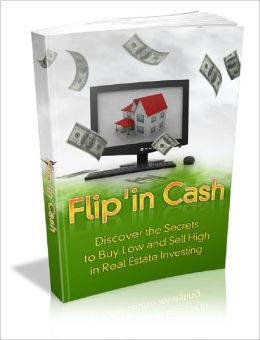 Flip'in Cash: Discover The Secrets To Buy Low And Sell High In Real Estate Investing