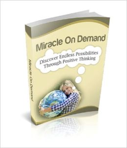 Miracle On Demand: Discover Endless Possibilities Through Positive Thinking