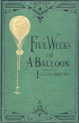 Five Weeks in a Balloon: An Adventure Classic By Jules Verne! AAA+++