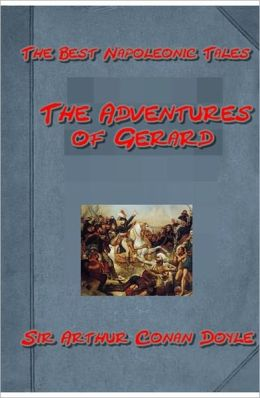 The Adventures of Gerard - A Napoleonic era fiction from Arthur Conan Doyle