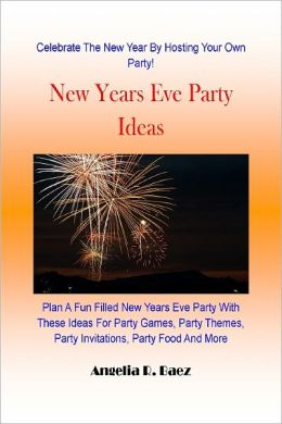 New Years Eve Party Ideas : Plan A Fun Filled New Years Eve Party With These Ideas For Party Games, Party Themes, Party Invitations, Party Food And More