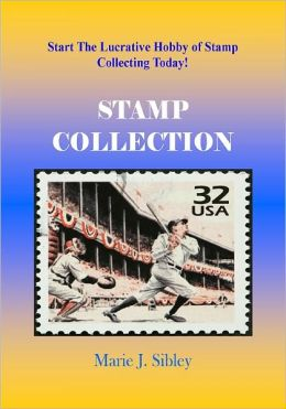 Stamp Collection; If You Want To Start A Stamp Collection, Then Read This Guide To Stamp Preservation, Stamp Values, Types Of Stamps, Stamp History And More
