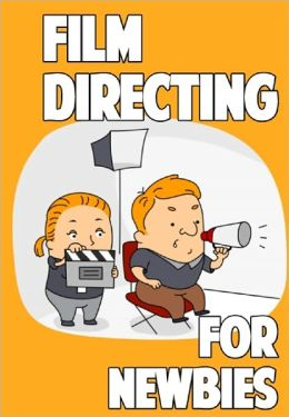 Film Directing for Newbies