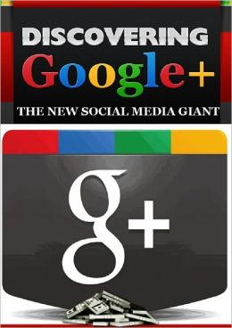 Discovering Google+: The New Social Media Giant