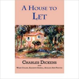 A House to Let: A Short Story Collection, Fiction and Literature Classic By Charles Dickens & Wilkie Collins! AAA+++
