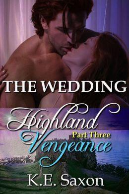 THE WEDDING : Highland Vengeance : Part Three (A Family Saga / Adventure Romance) (Highland Vengeance: A Serial Novel) (Highlands Trilogy)