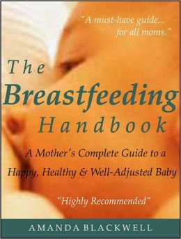 The Breastfeeding Handbook: A Mother's Complete Guide to a Happy, Healthy and Well-Adjusted Baby