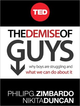 The Demise of Guys: Why Boys Are Struggling and What We Can Do About It