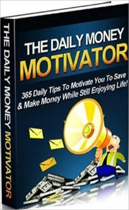 Money Tips eBook - The Daily Money Motivator - exploit money making opportunities...