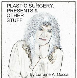 Plastic Surgery, Presents and Other Stuff