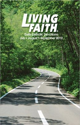 Living Faith - Daily Catholic Devotions, Volume 28 Number 2 - 2012 July, August, September