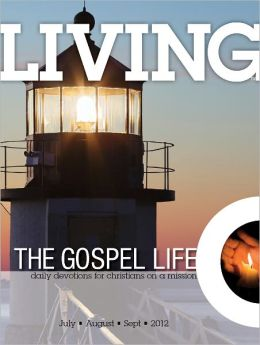 Living the Gospel Life - Daily Devotions for Christians on a Mission, Volume 2 Number 3 - 2012 July, August, September