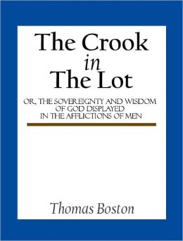 The Crook in the Lot; or, The sovereignty and wisdom of God displayed in the afflictions of men