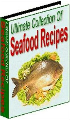 Your Kitchen Guide - Ultimate Collection of Seafood Recipes - Seafood is high in protein, yet low in fat and contains Omega 3