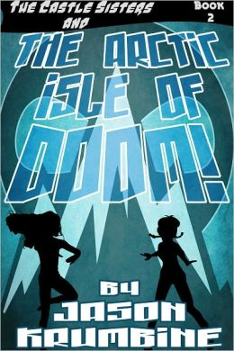 The Arctic Isle of Doom! (The Castle Sisters #2)