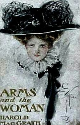 Arms and the Woman: A Romance! A Adventure, Fiction and Literature, Romance Classic By Harold MacGrath! AAA+++