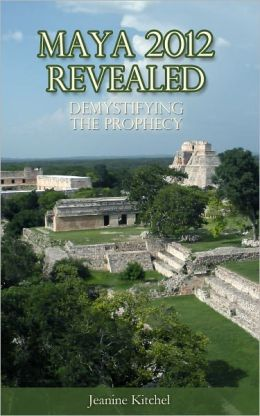 Maya 2012 Revealed: Demystifying the Prophecy
