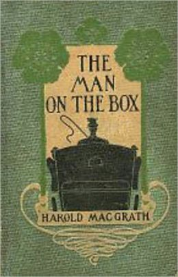 The Man on the Box: A Mystery/Detective, Satire, Politics, Romance Classic By Harold MacGrath! AAA+++
