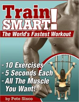 Train Smart!-The World's Fastest Workout