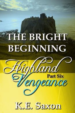 THE BRIGHT BEGINNING : Highland Vengeance : Part Six (A Family Saga / Adventure Romance) (Highland Vengeance: A Serial Novel) (Highlands Trilogy)