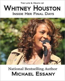 The Life and Death of Whitney Houston: Inside Her Final Days