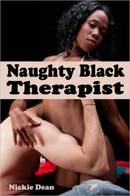 Naughty Black Therapist: An Erotic Story (Interracial Sex Black Woman and White Man)