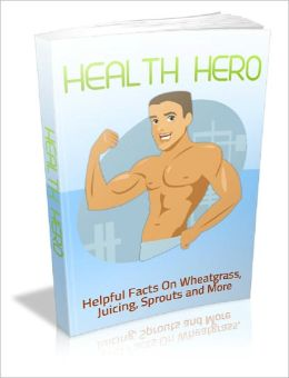 Health Hero: Helpful Facts On Wheatgrass, Juicing, Sprouts and More