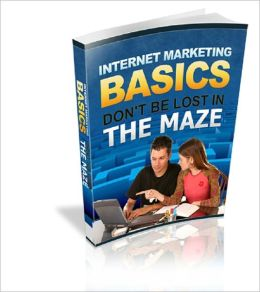 Internet Marketing Basics: Don't be Lost In The Maze