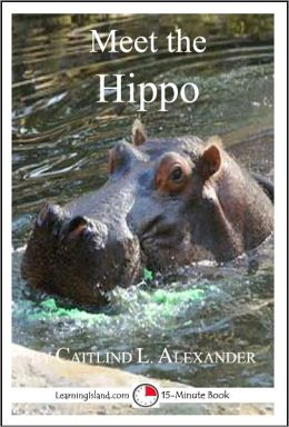 Meet the Hippo: A 15-Minute Book for Early Readers
