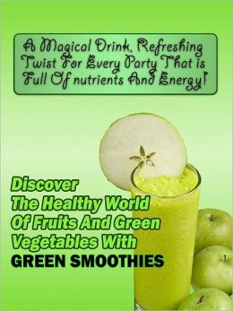 Discover the Healthy World of Fruits and Vegetables With Green Smoothies