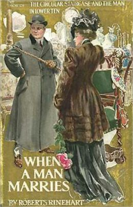 When a Man Marries: A Fiction and Literature, Humor, Mystery/Detective, Romance Classic By Mary Roberts Rinehart! AAA+++