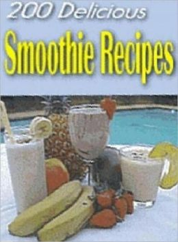 Quick and Easy CookBook Recipes on 200 Delicious Smoothie Recipes - recipes for any time of day and for any meal....