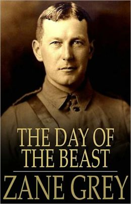 The Day of the Beast: A Western, Fiction and Literature Classic By Zane Grey! AAA+++