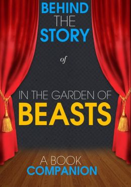 In the Garden of Beasts - Behind the Story (A Book Companion)