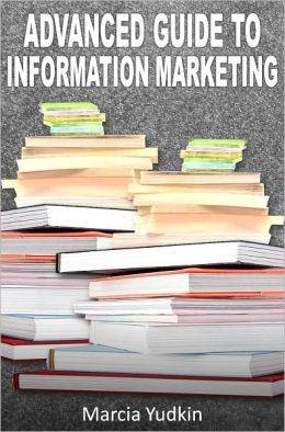 Advanced Guide to Information Marketing: Multiply Your Profits by Repurposing Content