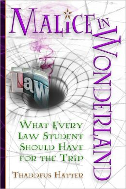 Malice in Wonderland: What Every Law Student Should Have for the Trip