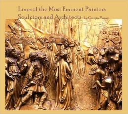 Lives of the Most Eminent Painters Sculptors and Architects (Illustrated)