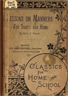 Lessons on Manners: For School and Home Use! An Etiquette Classic By Edith E. Wiggin! AAA+++