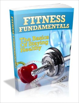 Fitness Fundamentals - The Basics of Staying Healthy