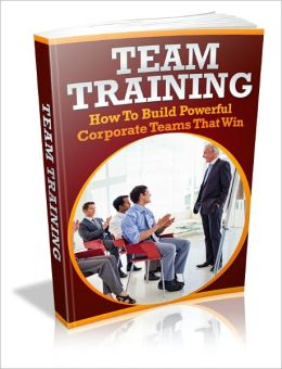 Team Training - How To Build Powerful Corporate Teams That Win
