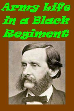 Army Life in a Black Regiment by T.W. Higginson